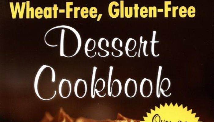 Wheat-Free, Gluten-Free Dessert Cookbook